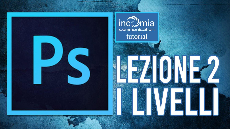 I Livelli di Photoshop tutorial gratis italiano